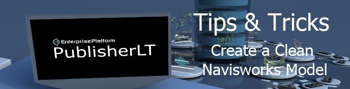 PublisherLT_Tips_and_Tricks_Create a Clean Navisworks Model