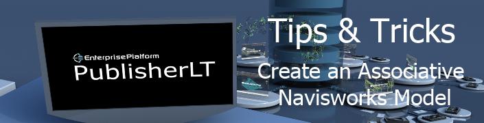 PublisherLT_Tips_and_Tricks_Create an Associative Navisworks Model