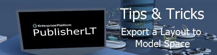 PublisherLT_Tips_and_Tricks_Export a Layout to Model Space